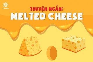 TRUYỆN NGẮN: MELTED CHEESE